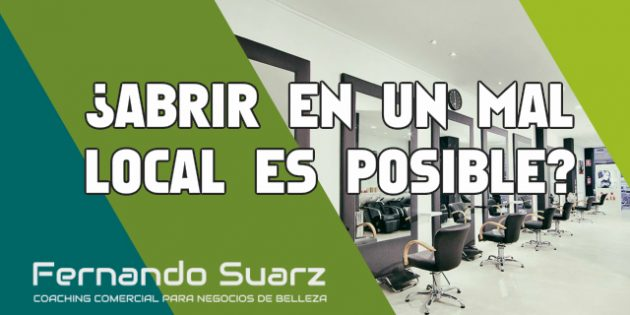 ¿Abrir en un mal local es posible?